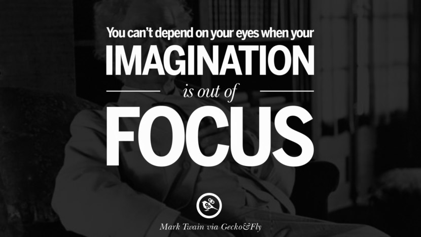 You can't depend on your eyes when your imagination is out of focus. Wise Quotes By Mark Twain On Wisdom Human Nature Life And Mankind