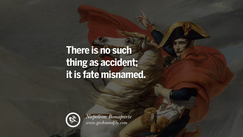There is no such thing as accident; it is fate misnamed. Napoleon Bonaparte Quotes On War, Religion, Politics And Government