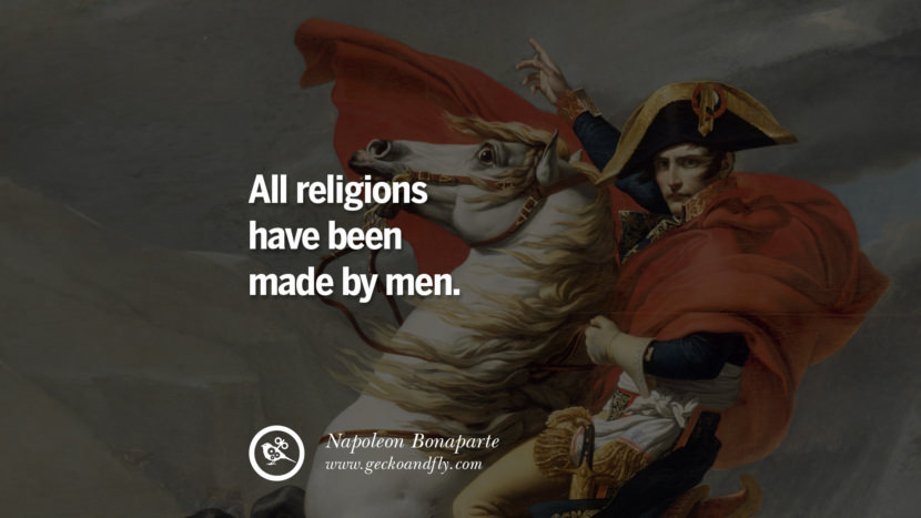 All religions have been made by men. Napoleon Bonaparte Quotes On War, Religion, Politics And Government