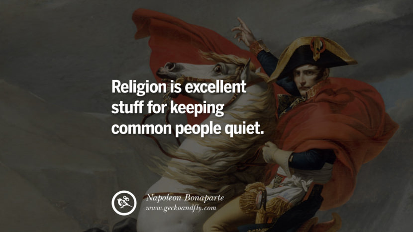 Religion is excellent stuff for keeping common people quiet. Napoleon Bonaparte Quotes On War, Religion, Politics And Government