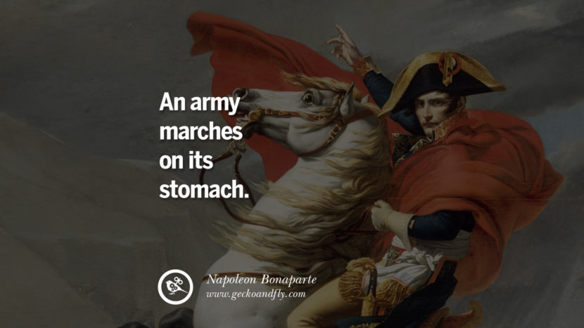 An army marches on its stomach. Napoleon Bonaparte Quotes On War, Religion, Politics And Government