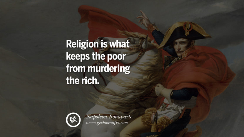 Religion is what keeps the poor from murdering the rich. Napoleon Bonaparte Quotes On War, Religion, Politics And Government