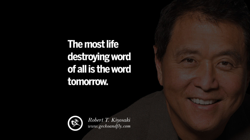 instagram pinterest facebook twitter tumblr quotes life best inspirational robert kiyosaki rich dad poor dad cashflow pdf book quotes The most life destroying word of all is the word tomorrow.