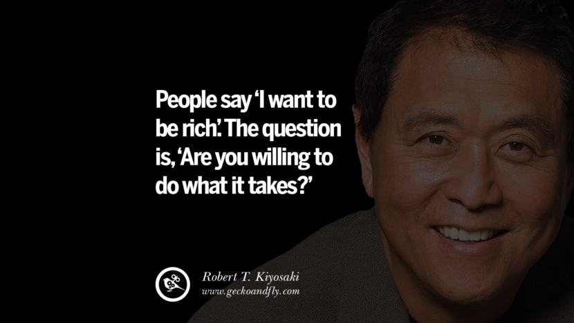 instagram pinterest facebook twitter tumblr quotes life best inspirational robert kiyosaki rich dad poor dad cashflow pdf book quotes People say I want to be rich. The question is, Are you willing to do what it takes?