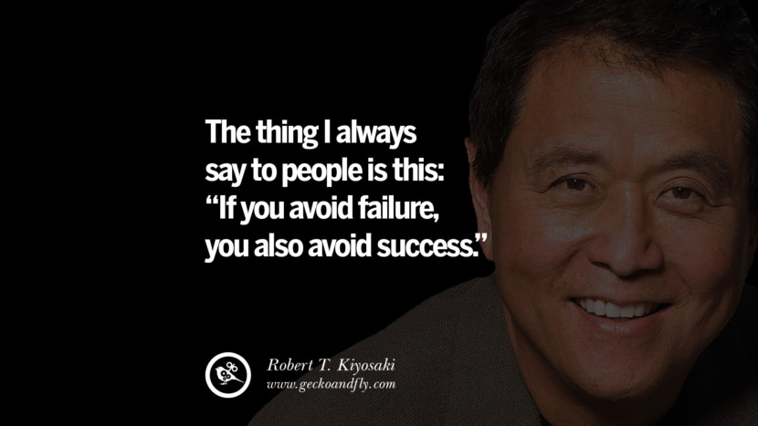 instagram pinterest facebook twitter tumblr quotes life best inspirational robert kiyosaki rich dad poor dad cashflow pdf book quotes The thing I always say to people is this If you avoid failure, you also avoid success.
