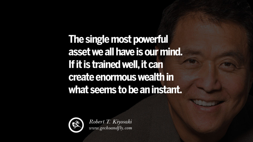 The single most powerful asset we all have is our mind. If it is trained well, it can create enormous wealth in what seems to be an instant. best inspirational tumblr quotes instagram robert kiyosaki rich dad poor dad cashflow pdf book quotes