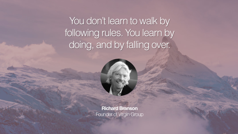 You don't learn to walk by following rules. You learn by doing, and by falling over. Richard Branson Founder of Virgin Group entrepreneur business quote success people instagram twitter reddit pinterest tumblr facebook famous inspirational best sayings geckoandfly www.geckoandfly.com