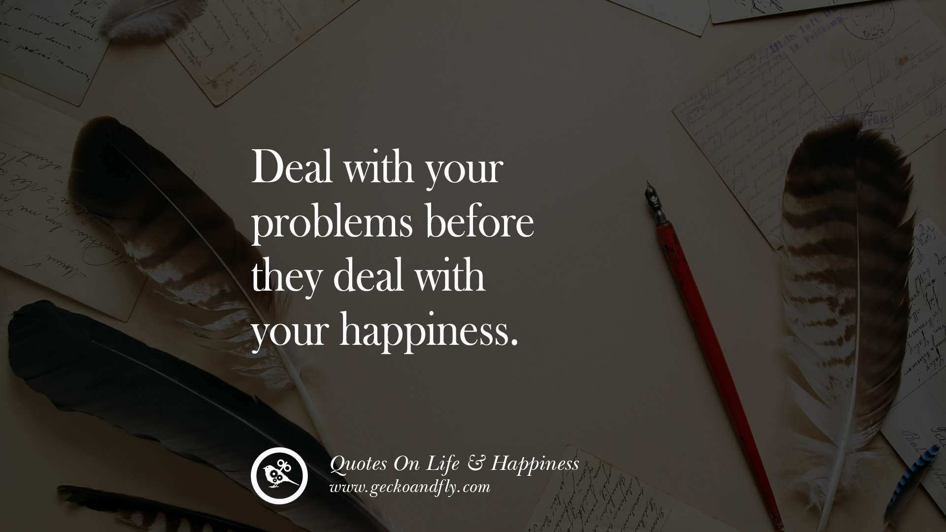 Deal With Your Problems Before They Deal With Your Happiness. Happy Life  Quote Instagram Quotes