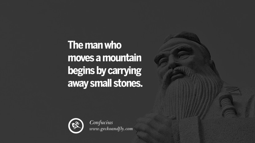 The man who moves a mountain begins by carrying away small stones. - Confucius quotes believe in yourself never give up twitter reddit facebook pinterest tumblr Motivational Quotes For Entrepreneur On Starting A Home Based Small Business