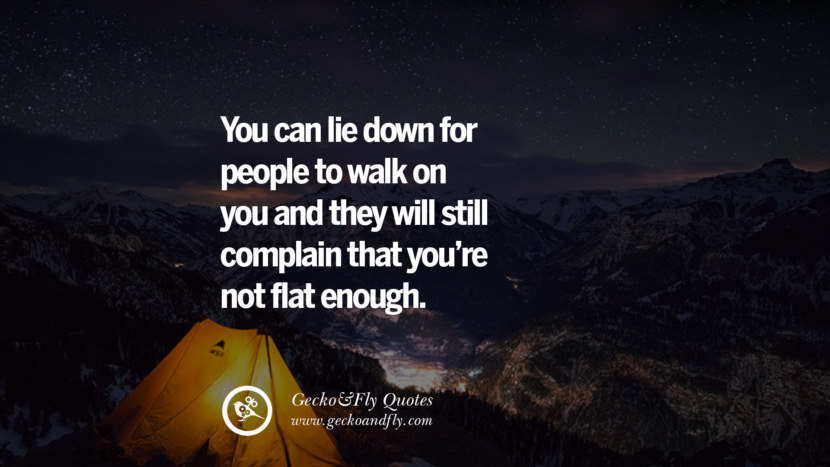 You can lie down for people to walk on you and they will still complain that you're not flat enough.