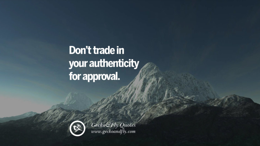 Don't trade in your authenticity for approval. quote about self confidence instagram Beliving In Yourself speech tumblr facebook twitter reddit pinterest