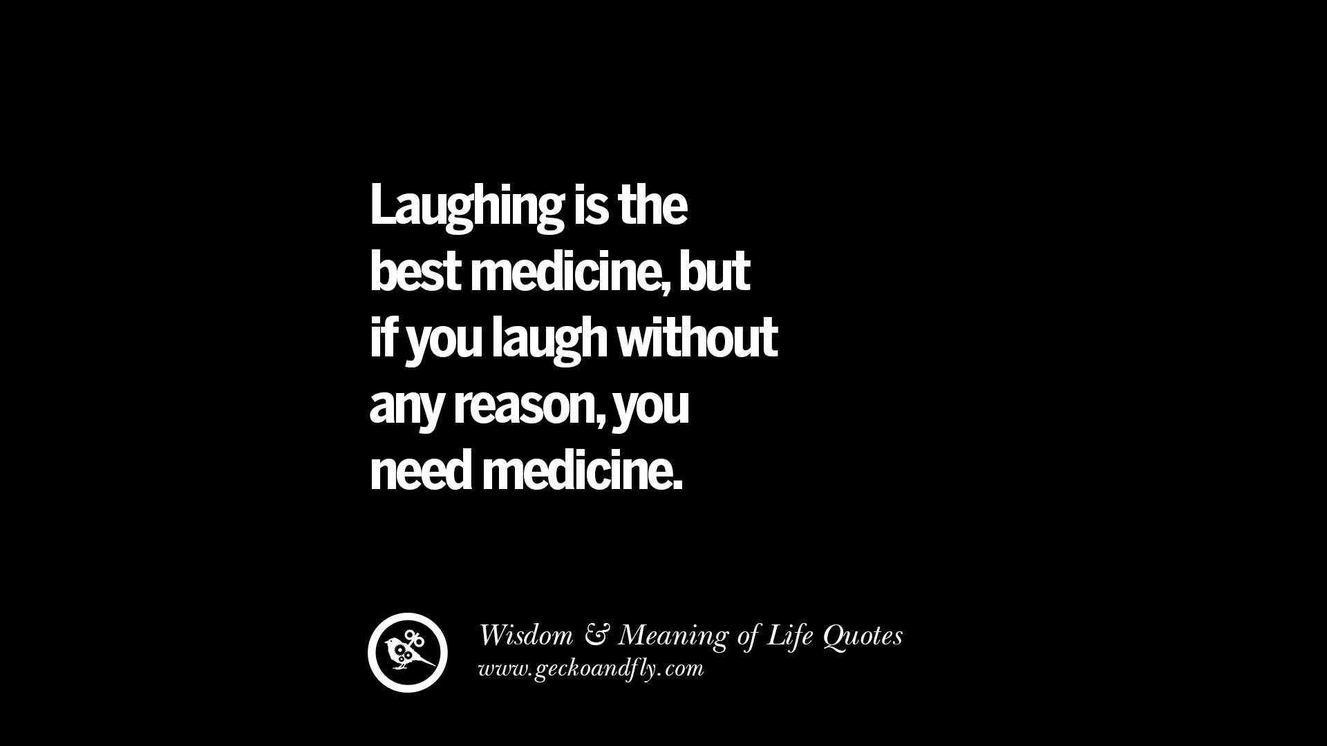 if you laugh without any reason, you need medicine. funny wise quotes ...