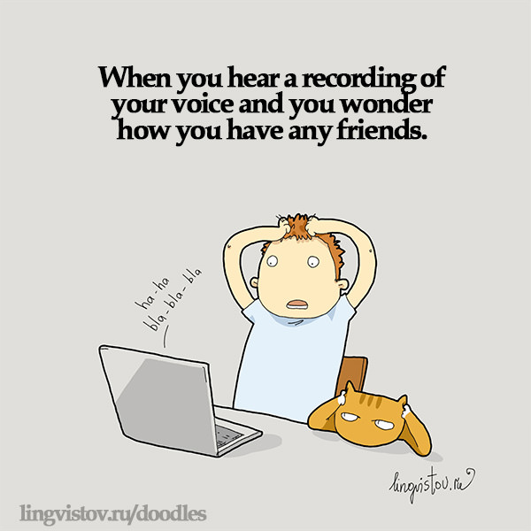 When you hear a recording of your voice and you wonder how you have any friends. Funny Sarcastic Come Back Quotes For Your Facebook Friends And Enemies smartphone youtube stupid message status instagram facebook twitter pinterest