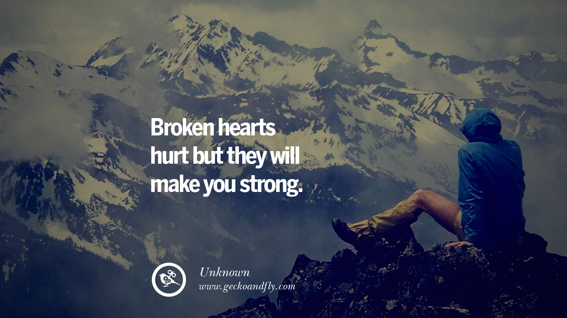Broken hearts hurt but they will make you strong Unknown Quotes About Moving And