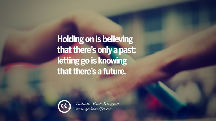 Holding on is believing that there's only a past; letting go is knowing that there's a future. - Daphne Rose Kingma Quotes About Moving On And Letting Go Of Relationship And Love relationship love breakup instagram pinterest facebook twitter tumblr