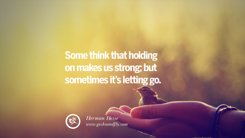 Some think that holding on makes us strong; but sometimes it's letting go. - Herman Hesse Quotes About Moving On And Letting Go Of Relationship And Love relationship love breakup instagram pinterest facebook twitter tumblr