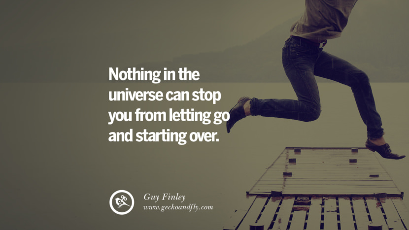 Nothing in the universe can stop you from letting go and starting over. - Guy Finley Quotes About Moving On And Letting Go Of Relationship And Love relationship love breakup instagram pinterest facebook twitter tumblr