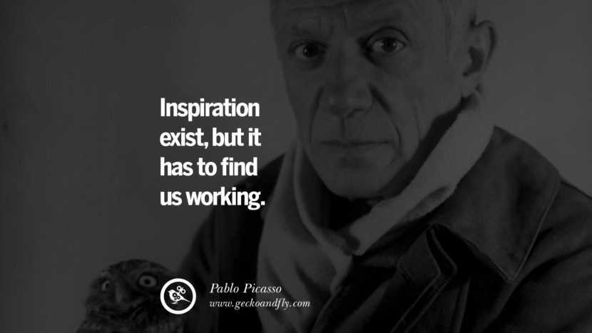 Inspiration exist, but it has to find us working. - Pablo Picasso positive quotes for the day about life attitude thinking instagram pinterest facebook twitter