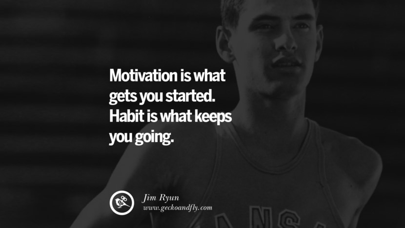 Motivation is what gets you started. Habit is what keeps you going. - Jim Ryun positive quotes for the day about life attitude thinking instagram pinterest facebook twitter