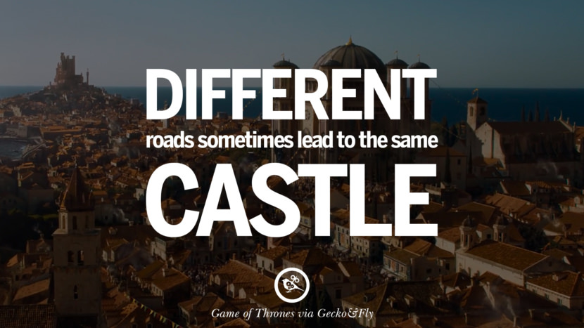 Different roads sometimes lead to the same castle. Game of Thrones Quotes pinterest instagram facebook twitter HBO emilia clarke lannister jon snow season 4 king joffrey