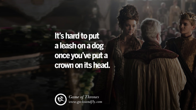 It's hard to put a leash on a dog once you've put a crown on its head. Game of Thrones Quotes pinterest instagram facebook twitter HBO emilia clarke lannister jon snow season 4 king joffrey