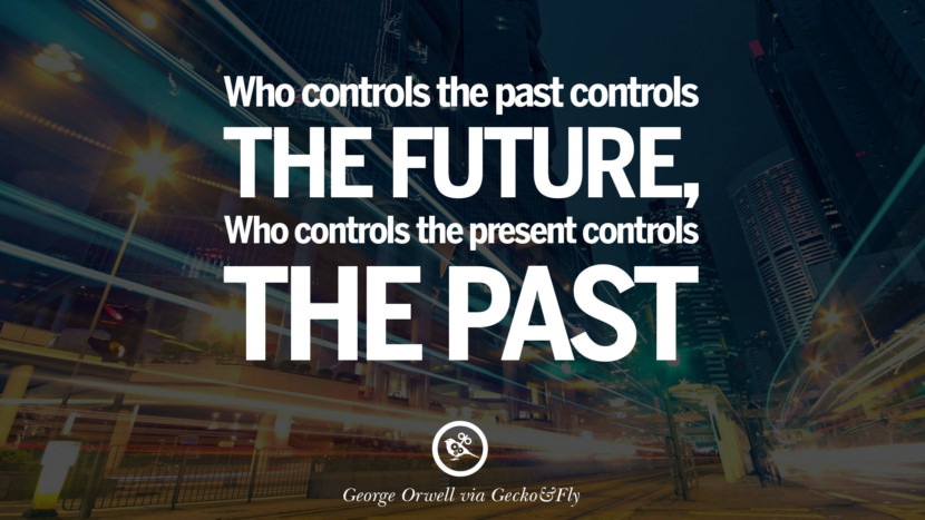 Who controls the past controls the future, who controls the present controls the past. George Orwell Quotes From Shooting An Elephant, 1984 and Animal Farm instagram facebook twitter pinterest