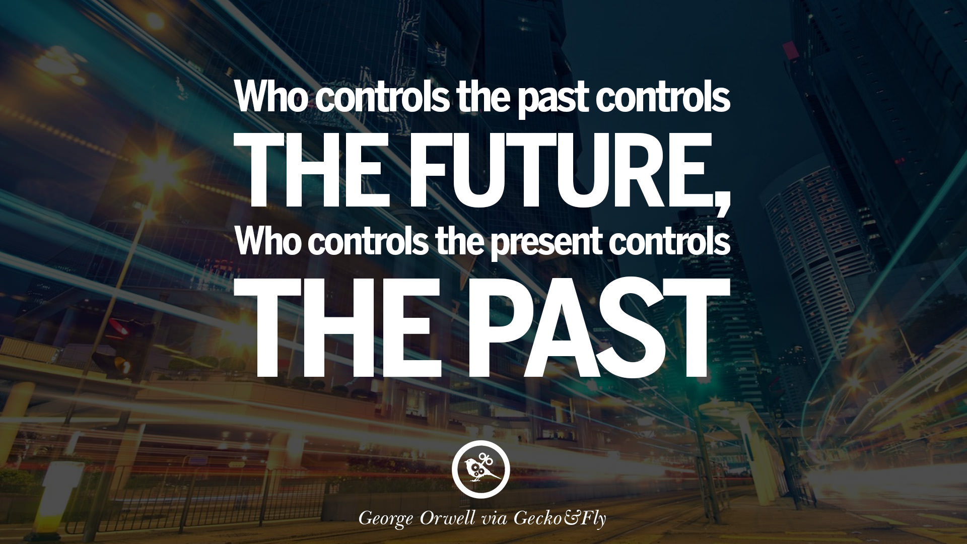 Image result for 1984 quotes he who controls the past