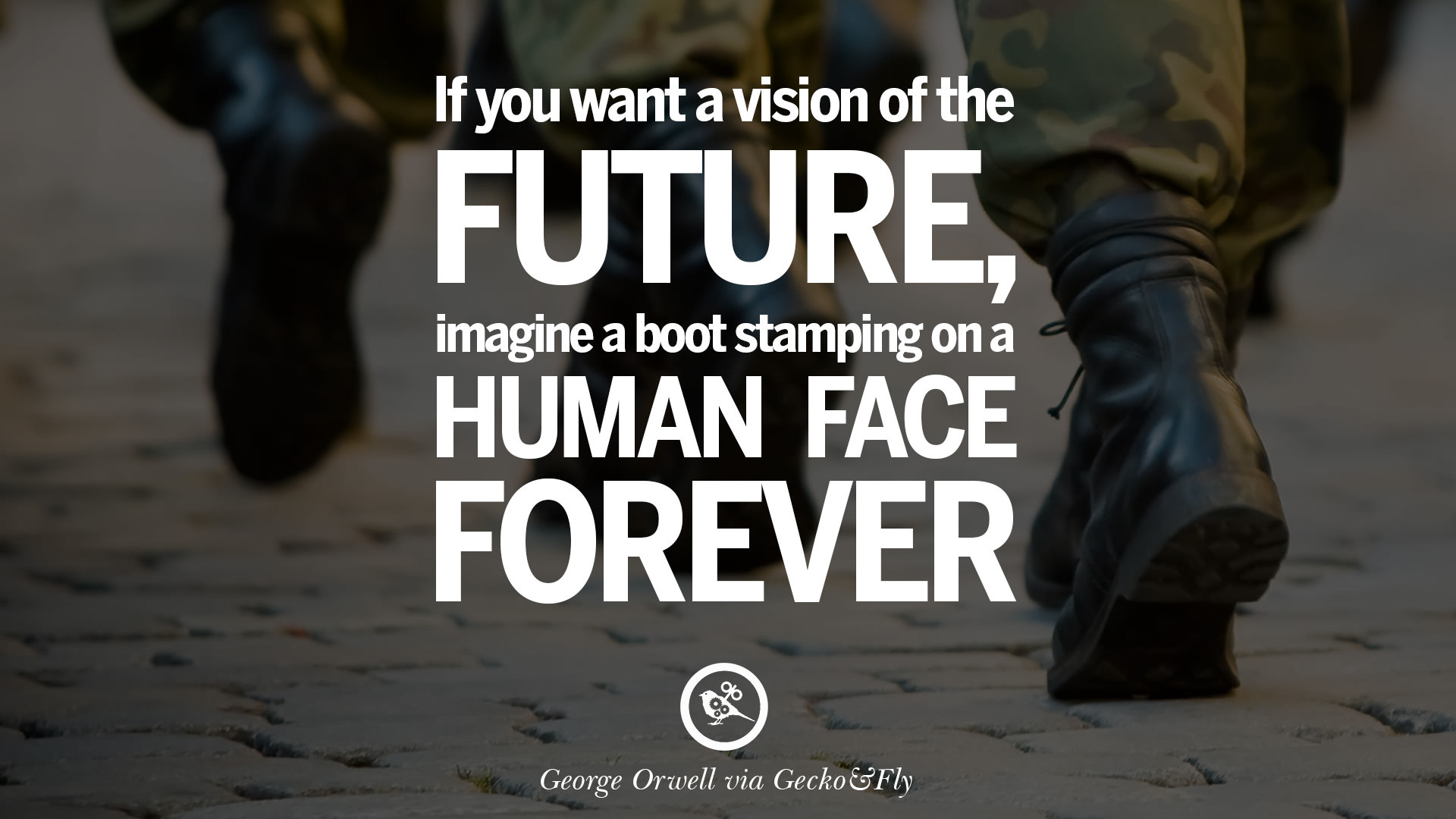 1984 I Love You Quote : If you want a vision of the future, imagine a boot stamping on a human ...
