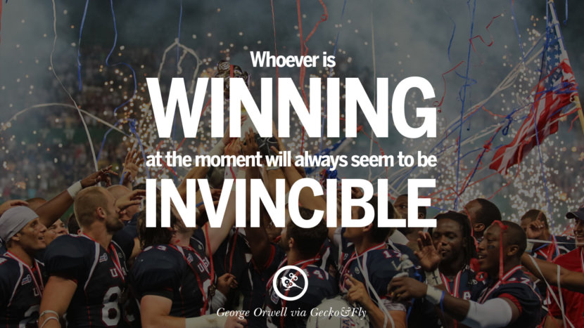 Whoever is winning at the moment will always seem to be invincible. George Orwell Quotes From 1984 Book on War, Nationalism & Revolution instagram facebook twitter pinterest