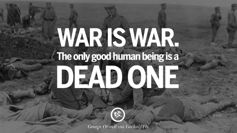 War is war. The only good human being is a dead one. George Orwell Quotes From 1984 Book on War, Nationalism & Revolution instagram facebook twitter pinterest