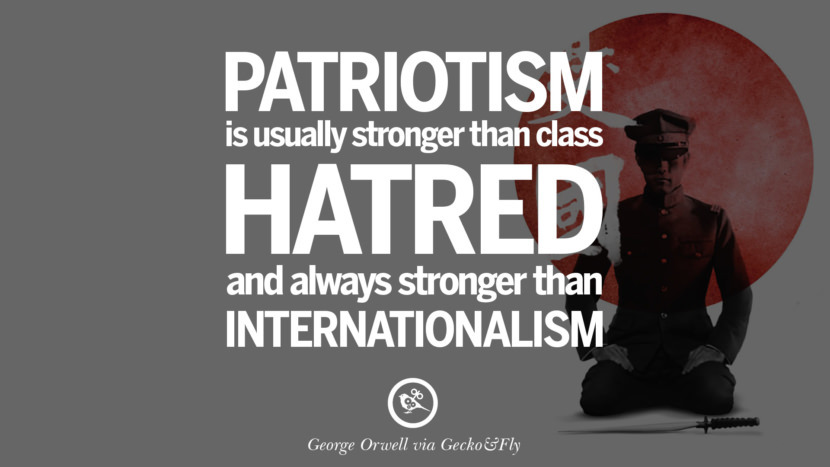 Patriotism is usually stronger than class hatred and always stronger than internationalism. George Orwell Quotes From 1984 Book on War, Nationalism & Revolution instagram facebook twitter pinterest