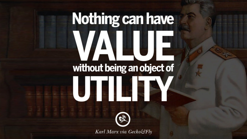 Nothing can have value without being an object of utility. Karl Marx Quotes On Communism Manifesto And Theories