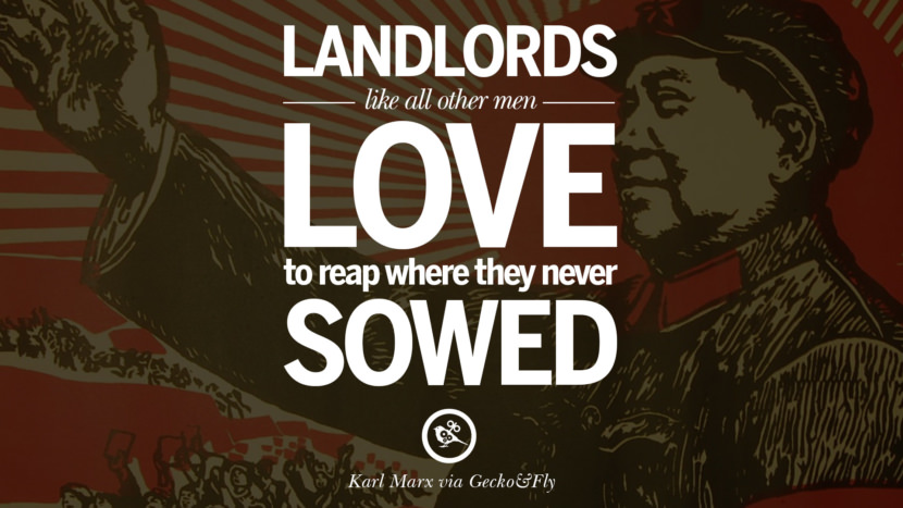 Landlords like all other men, love to reap where they never sowed. Karl Marx Quotes On Communism Manifesto And Theories