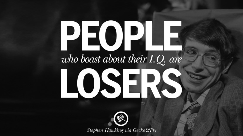 People who boats about their I.Q. are losers. - Stephen Hawking Quotes By Stephen Hawking On The Theory Of Everything From God To Universe Movie instagram pinterest twitter facebook linkedin