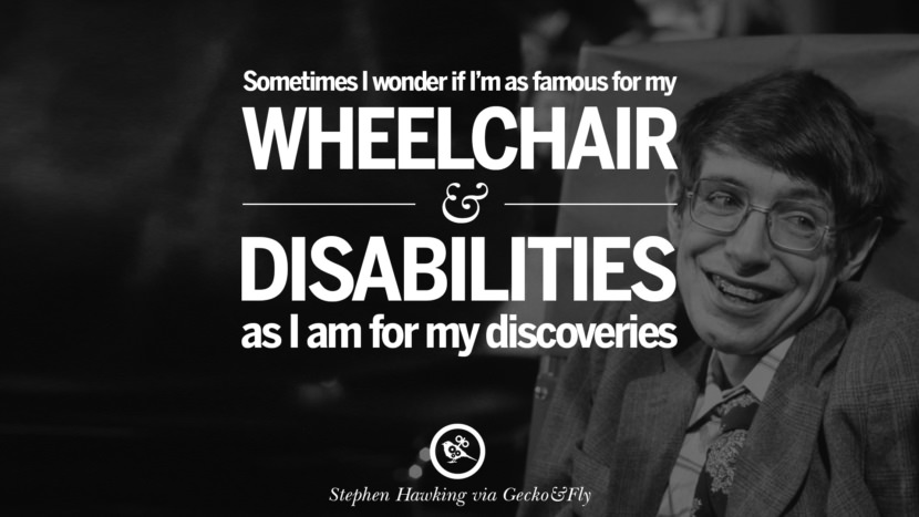 Sometimes I wonder if I'm as famous for my wheelchair and disabilities as I am for my discoveries. - Stephen Hawking Quotes By Stephen Hawking On The Theory Of Everything From God To Universe Movie instagram pinterest twitter facebook linkedin