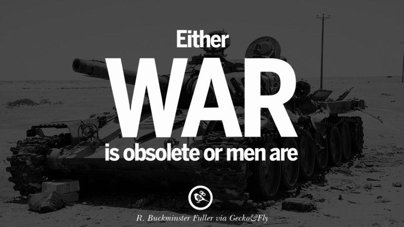 Either war is obsolete or men are. - R. Buckminster Fuller Famous Quotes About War on World Peace, Death, Violence instagram facebook twitter pinterest