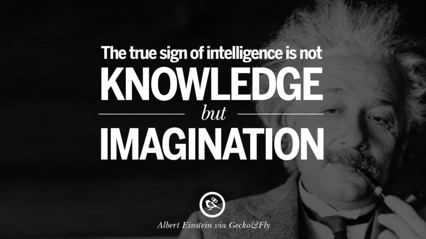 The true sign of intelligence is not knowledge but imagination. Beautiful Albert Einstein Quotes on God, Life, Knowledge and Imagination