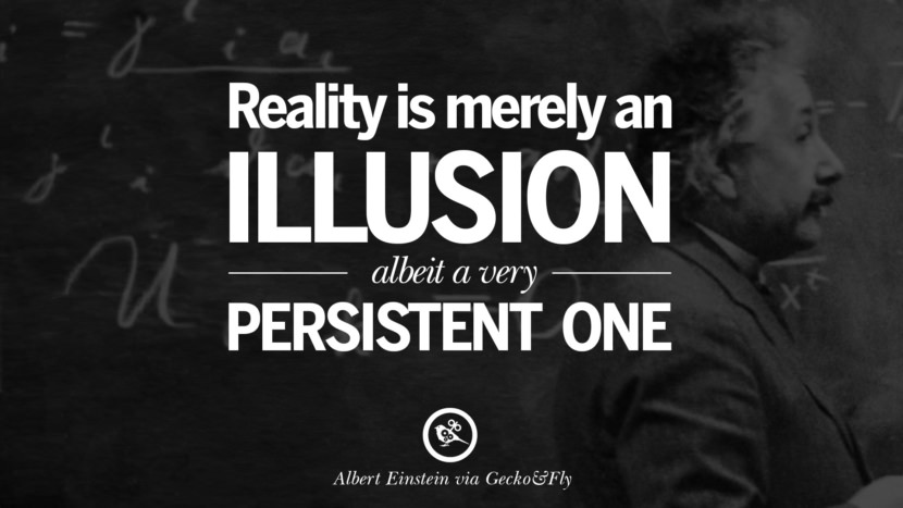 Reality is merely an illusion albeit a very persistent one. Beautiful Albert Einstein Quotes on God, Life, Knowledge and Imagination