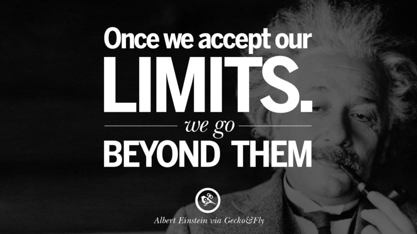 Once we accept our limits. We go beyond them. Beautiful Albert Einstein Quotes on God, Life, Knowledge and Imagination