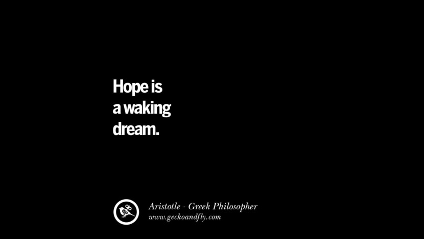 Hope is a waking dream. Famous Aristotle Quotes on Ethics, Love, Life, Politics and Education