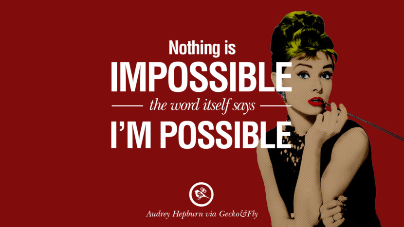 Nothing is Impossible, the word itself says - I'M Possible. Fashionable Audrey Hepburn Quotes on Life, Fashion, Beauty and Woman