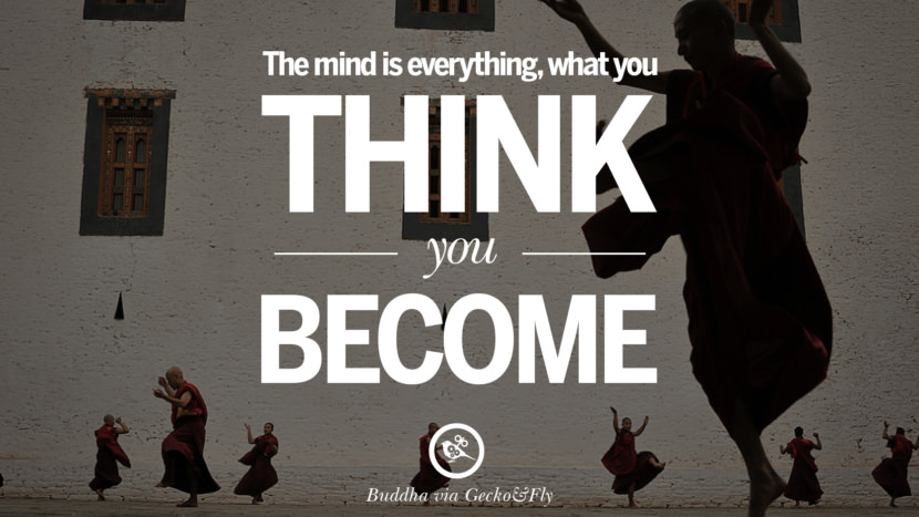 The mind is everything, what you think you become. Beautiful Zen and Tibetan Buddhism Quotes on Enlightenment