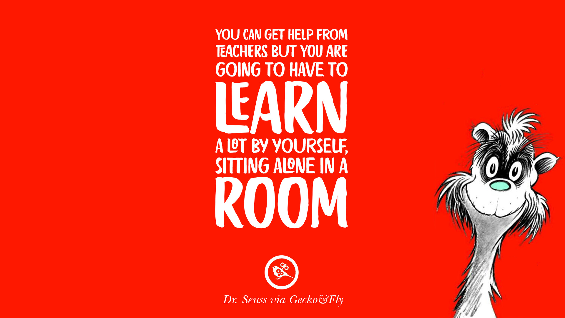 Quotes About Love Dr Seuss : ... have to learn a lot by yourself, sitting alone in a room. Dr Seuss