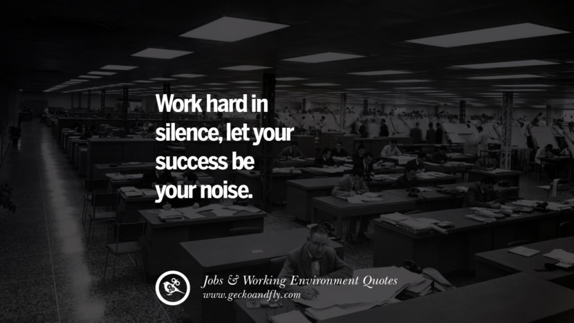 Work hard in silence, let your success be your noise. Quotes On Office Job Occupation, Working Environment and Career Success