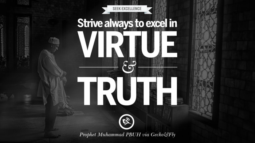 Strive always to excel in virtue and truth. Quote by Muhammad