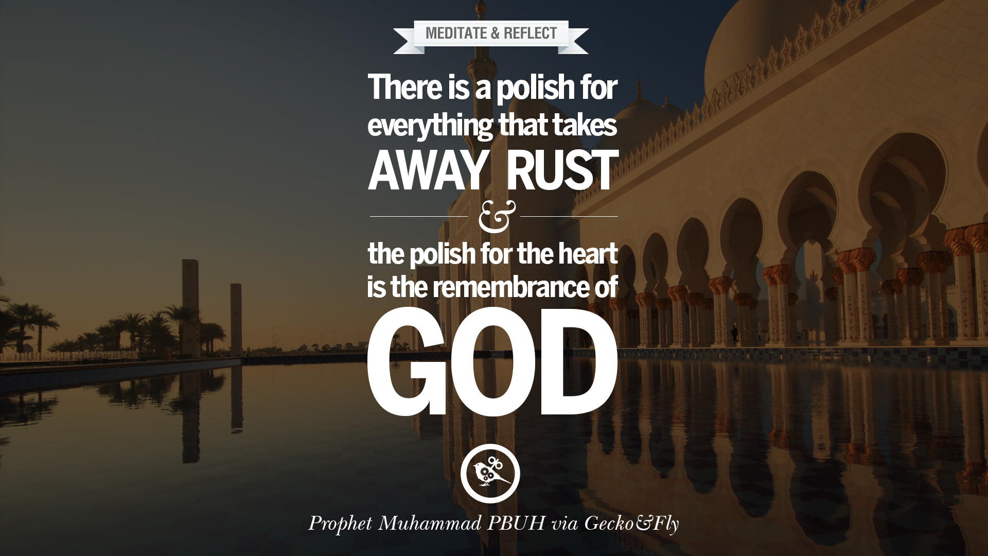 There is a polish for everything that takes away rust and the polish for the heart is the remembrance of god