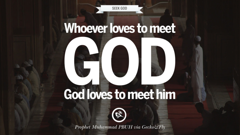 Whoever loves to meet God, God loves to meet him. Beautiful Prophet Muhammad Quotes on Love, God, Compassion and Faith