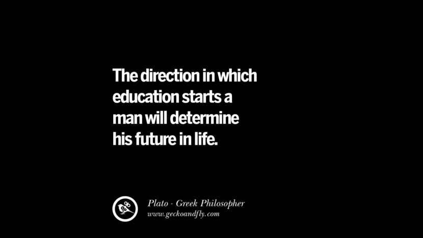 The direction in which education starts a man will determine his future in life. Quote by Plato