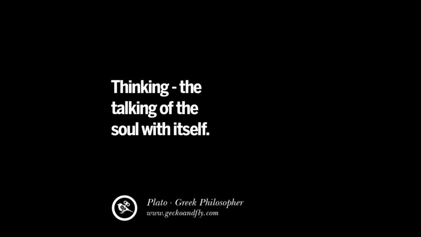 Thinking - the talking of the soul with itself. Famous Philosophy Quotes by Plato on Love, Politics, Knowledge and Power