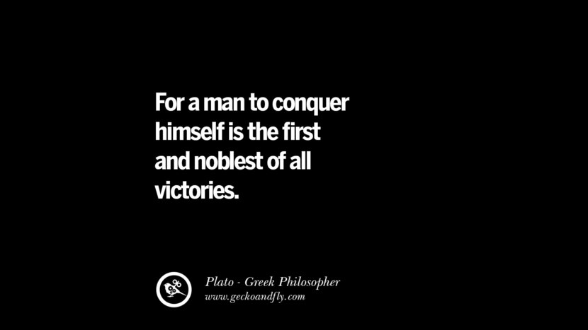 For a man to conquer himself is the first and noblest of all victories. Quote by Plato